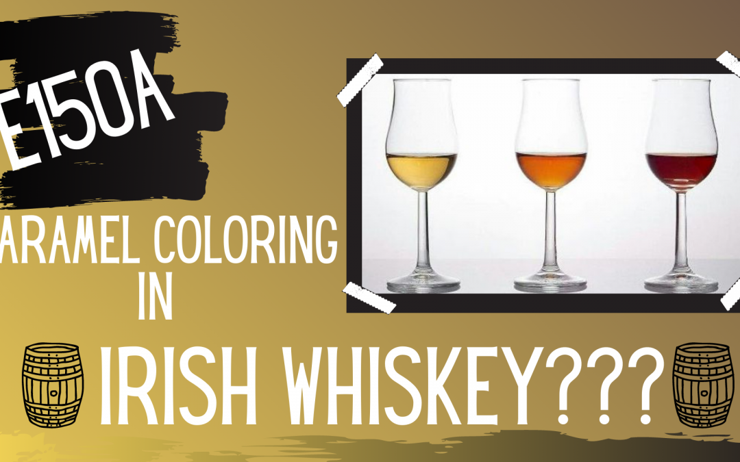 KNOW THE TRUTH: E150a CARAMEL COLORING IN IRISH WHISKEY?